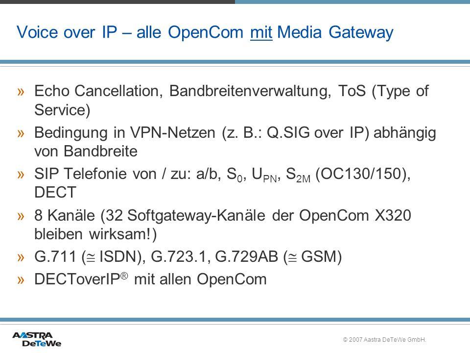 © 2007 Aastra DeTeWe GmbH. Voice over IP – alle OpenCom mit Media Gateway »Echo Cancellation, Bandbreitenverwaltung, ToS (Type of Service) »Bedingung