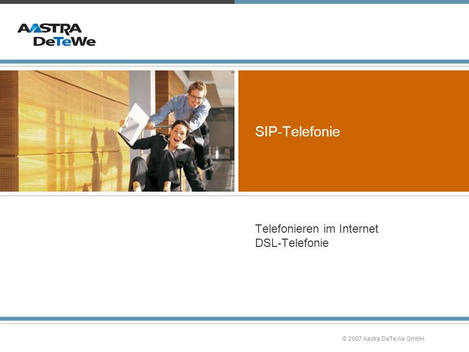 © 2007 Aastra DeTeWe GmbH. SIP-Telefonie Telefonieren im Internet DSL-Telefonie