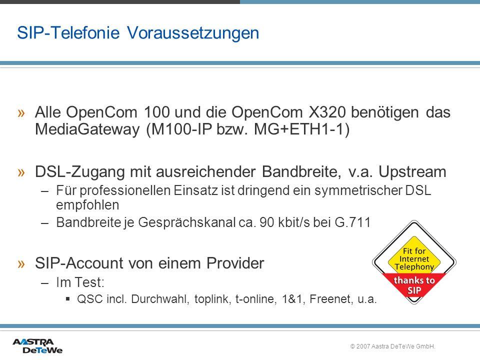 © 2007 Aastra DeTeWe GmbH. SIP-Telefonie Voraussetzungen »Alle OpenCom 100 und die OpenCom X320 benötigen das MediaGateway (M100-IP bzw. MG+ETH1-1) »D