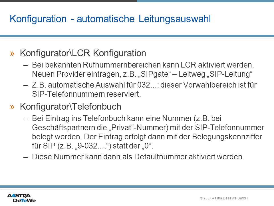 © 2007 Aastra DeTeWe GmbH. Konfiguration - automatische Leitungsauswahl »Konfigurator\LCR Konfiguration –Bei bekannten Rufnummernbereichen kann LCR ak