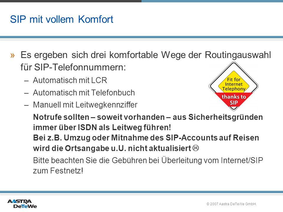 © 2007 Aastra DeTeWe GmbH. SIP mit vollem Komfort »Es ergeben sich drei komfortable Wege der Routingauswahl für SIP-Telefonnummern: –Automatisch mit L