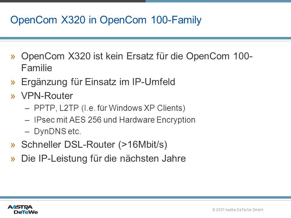 © 2007 Aastra DeTeWe GmbH. OpenCom X320 in OpenCom 100-Family »OpenCom X320 ist kein Ersatz für die OpenCom 100- Familie »Ergänzung für Einsatz im IP-
