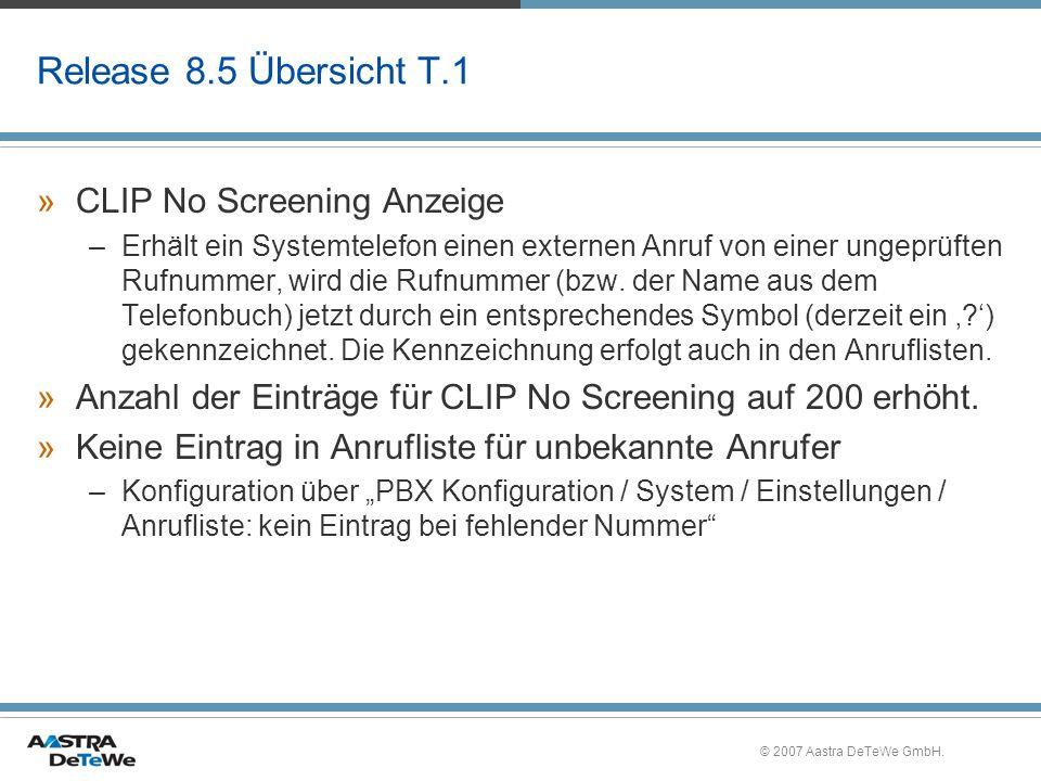 © 2007 Aastra DeTeWe GmbH. Release 8.5 Übersicht T.1 »CLIP No Screening Anzeige –Erhält ein Systemtelefon einen externen Anruf von einer ungeprüften R