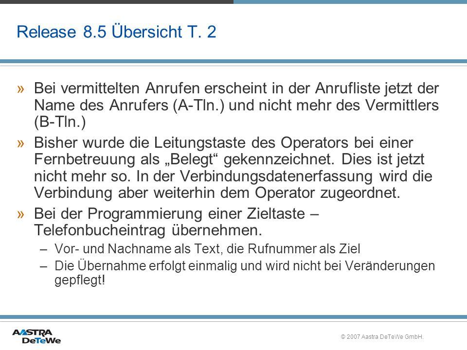 © 2007 Aastra DeTeWe GmbH. Release 8.5 Übersicht T. 2 »Bei vermittelten Anrufen erscheint in der Anrufliste jetzt der Name des Anrufers (A-Tln.) und n