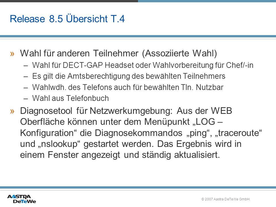 © 2007 Aastra DeTeWe GmbH. Release 8.5 Übersicht T.4 »Wahl für anderen Teilnehmer (Assoziierte Wahl) –Wahl für DECT-GAP Headset oder Wahlvorbereitung