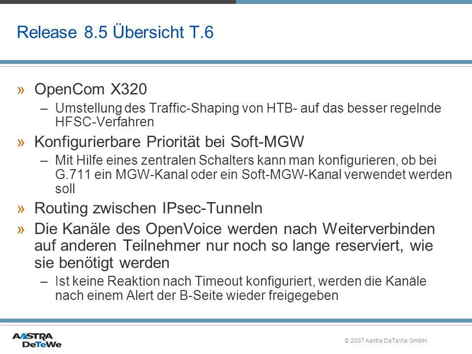 © 2007 Aastra DeTeWe GmbH. Release 8.5 Übersicht T.6 »OpenCom X320 –Umstellung des Traffic-Shaping von HTB- auf das besser regelnde HFSC-Verfahren »Ko