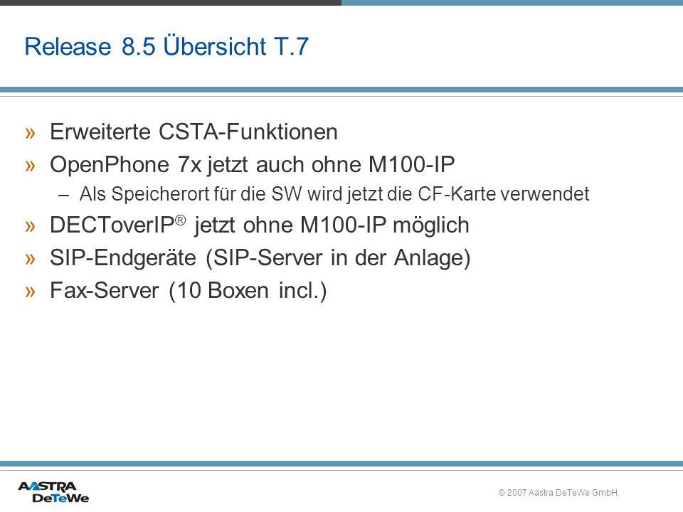 © 2007 Aastra DeTeWe GmbH. Release 8.5 Übersicht T.7 »Erweiterte CSTA-Funktionen »OpenPhone 7x jetzt auch ohne M100-IP –Als Speicherort für die SW wir