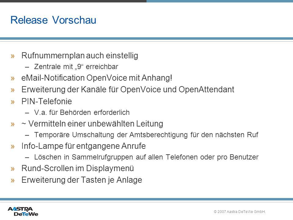 © 2007 Aastra DeTeWe GmbH. Release Vorschau »Rufnummernplan auch einstellig –Zentrale mit 9 erreichbar »eMail-Notification OpenVoice mit Anhang! »Erwe