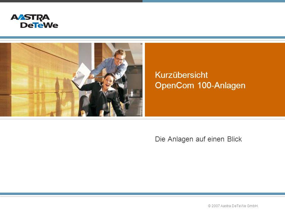 © 2007 Aastra DeTeWe GmbH. Kurzübersicht OpenCom 100-Anlagen Die Anlagen auf einen Blick