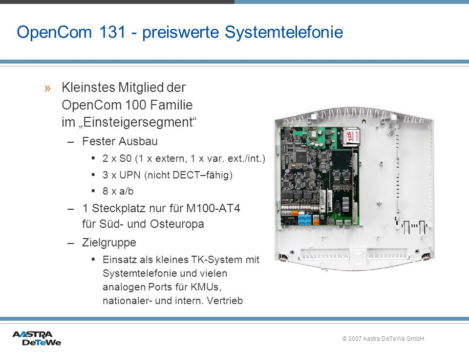 © 2007 Aastra DeTeWe GmbH. OpenCom 131 - preiswerte Systemtelefonie »Kleinstes Mitglied der OpenCom 100 Familie im Einsteigersegment –Fester Ausbau 2