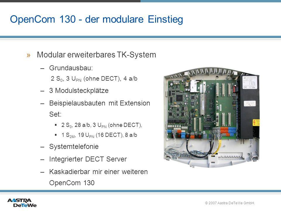 © 2007 Aastra DeTeWe GmbH. OpenCom 130 - der modulare Einstieg »Modular erweiterbares TK-System –Grundausbau: 2 S 0, 3 U PN (ohne DECT), 4 a/b –3 Modu