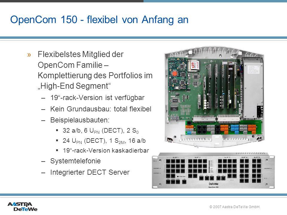 © 2007 Aastra DeTeWe GmbH. OpenCom 150 - flexibel von Anfang an »Flexibelstes Mitglied der OpenCom Familie – Komplettierung des Portfolios im High-End