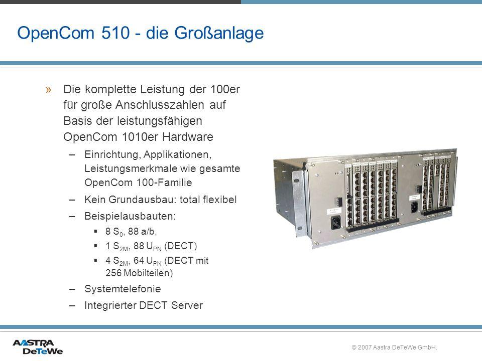© 2007 Aastra DeTeWe GmbH. OpenCom 510 - die Großanlage »Die komplette Leistung der 100er für große Anschlusszahlen auf Basis der leistungsfähigen Ope