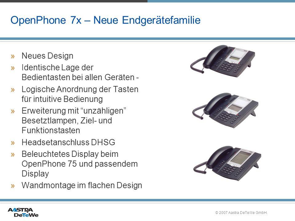 © 2007 Aastra DeTeWe GmbH. OpenPhone 7x – Neue Endgerätefamilie »Neues Design »Identische Lage der Bedientasten bei allen Geräten - »Logische Anordnun