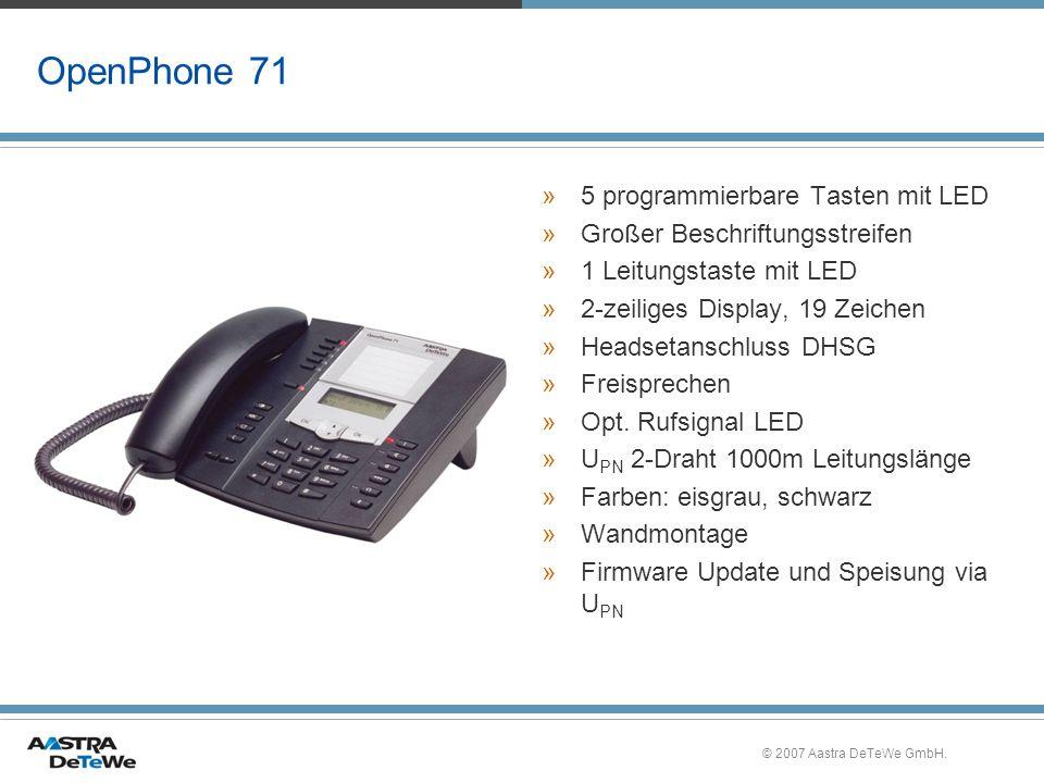 © 2007 Aastra DeTeWe GmbH. OpenPhone 71 »5 programmierbare Tasten mit LED »Großer Beschriftungsstreifen »1 Leitungstaste mit LED »2-zeiliges Display,
