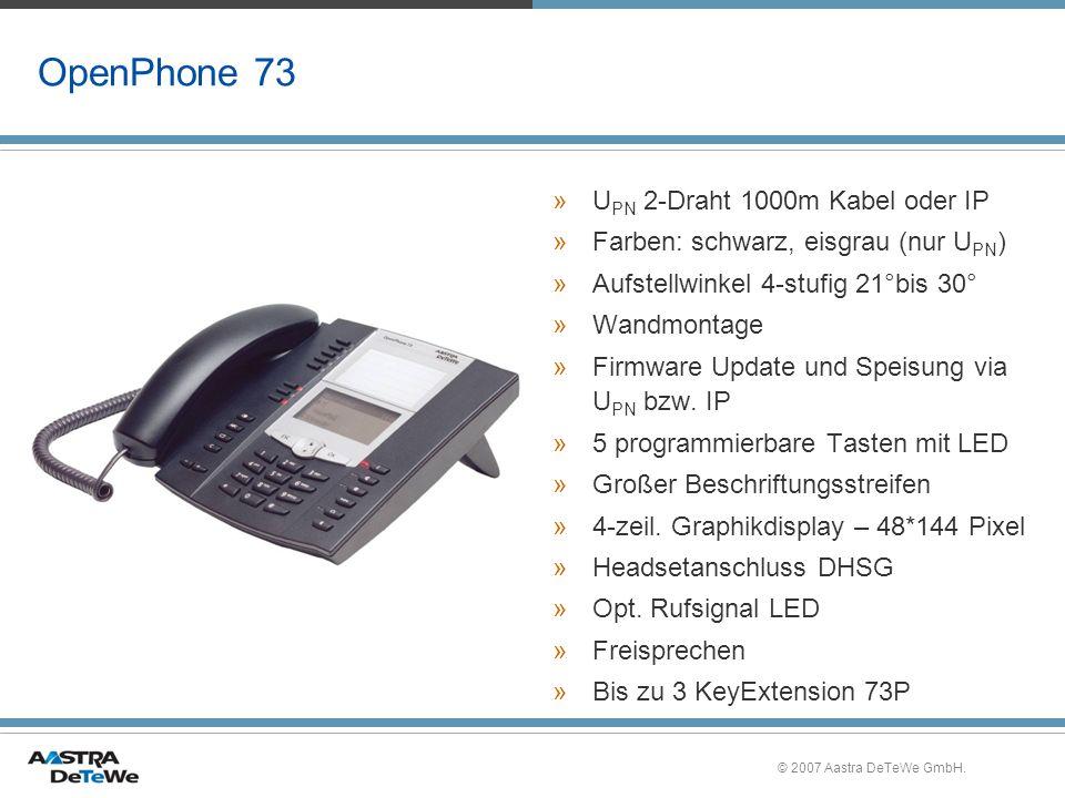 © 2007 Aastra DeTeWe GmbH. OpenPhone 73 »U PN 2-Draht 1000m Kabel oder IP »Farben: schwarz, eisgrau (nur U PN ) »Aufstellwinkel 4-stufig 21°bis 30° »W