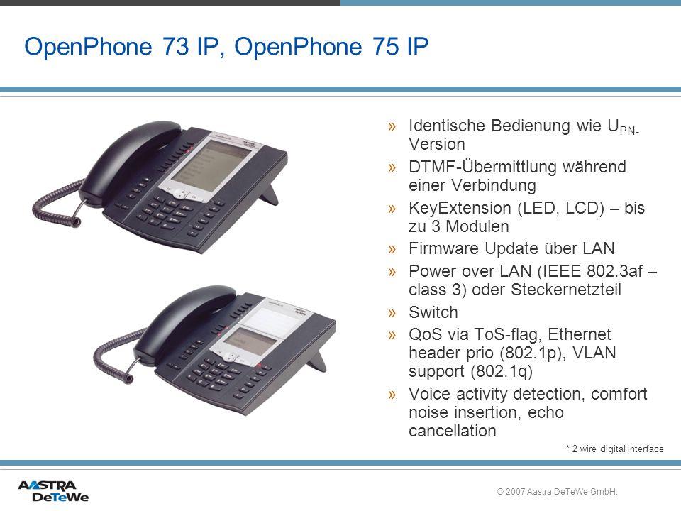 © 2007 Aastra DeTeWe GmbH. OpenPhone 73 IP, OpenPhone 75 IP »Identische Bedienung wie U PN- Version »DTMF-Übermittlung während einer Verbindung »KeyEx