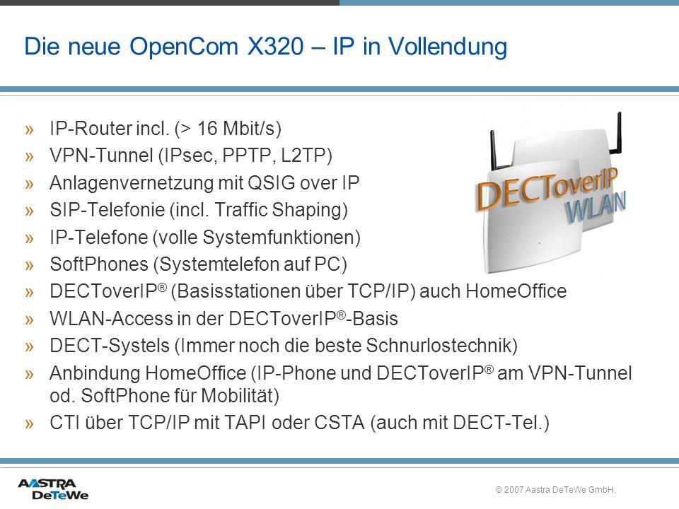 © 2007 Aastra DeTeWe GmbH. Die neue OpenCom X320 – IP in Vollendung »IP-Router incl. (> 16 Mbit/s) »VPN-Tunnel (IPsec, PPTP, L2TP) »Anlagenvernetzung