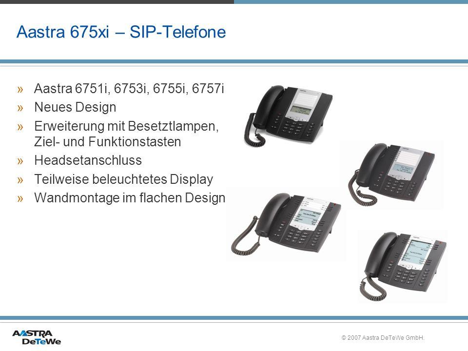 © 2007 Aastra DeTeWe GmbH. Aastra 675xi – SIP-Telefone »Aastra 6751i, 6753i, 6755i, 6757i »Neues Design »Erweiterung mit Besetztlampen, Ziel- und Funk