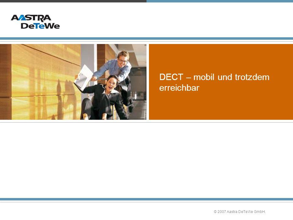 © 2007 Aastra DeTeWe GmbH. DECT – mobil und trotzdem erreichbar