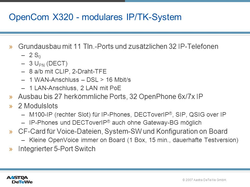© 2007 Aastra DeTeWe GmbH. OpenCom X320 - modulares IP/TK-System »Grundausbau mit 11 Tln.-Ports und zusätzlichen 32 IP-Telefonen –2 S 0 –3 U PN (DECT)