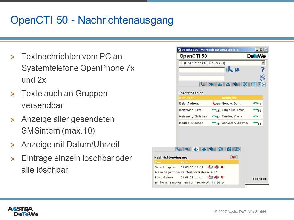 © 2007 Aastra DeTeWe GmbH. OpenCTI 50 - Nachrichtenausgang »Textnachrichten vom PC an Systemtelefone OpenPhone 7x und 2x »Texte auch an Gruppen versen