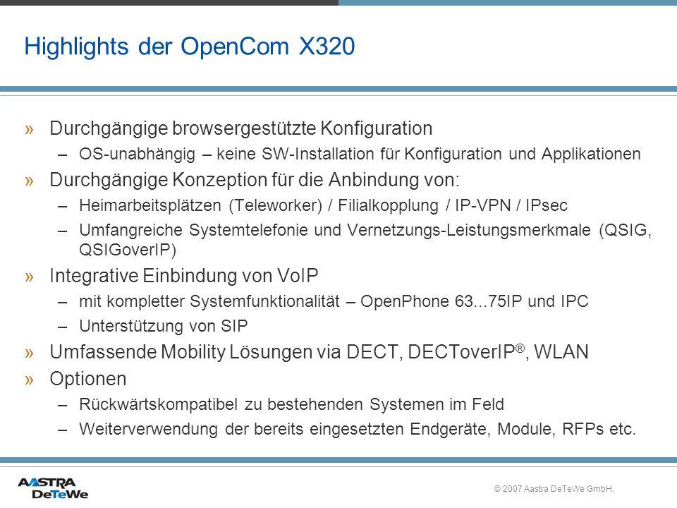 © 2007 Aastra DeTeWe GmbH. Highlights der OpenCom X320 »Durchgängige browsergestützte Konfiguration –OS-unabhängig – keine SW-Installation für Konfigu