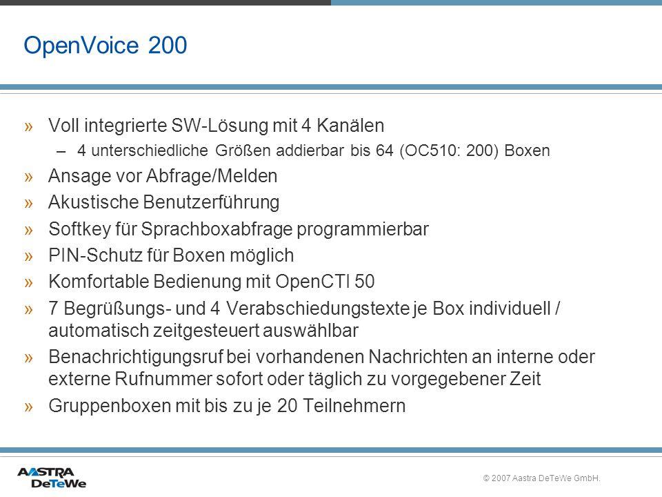 © 2007 Aastra DeTeWe GmbH. OpenVoice 200 »Voll integrierte SW-Lösung mit 4 Kanälen –4 unterschiedliche Größen addierbar bis 64 (OC510: 200) Boxen »Ans