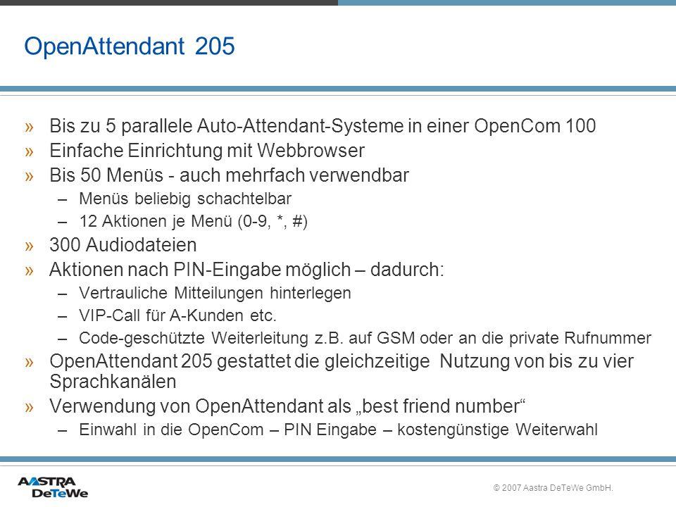 © 2007 Aastra DeTeWe GmbH. OpenAttendant 205 »Bis zu 5 parallele Auto-Attendant-Systeme in einer OpenCom 100 »Einfache Einrichtung mit Webbrowser »Bis