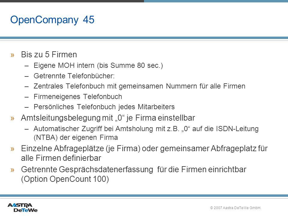 © 2007 Aastra DeTeWe GmbH. OpenCompany 45 »Bis zu 5 Firmen –Eigene MOH intern (bis Summe 80 sec.) –Getrennte Telefonbücher: –Zentrales Telefonbuch mit
