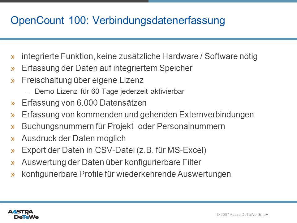 © 2007 Aastra DeTeWe GmbH. OpenCount 100: Verbindungsdatenerfassung »integrierte Funktion, keine zusätzliche Hardware / Software nötig »Erfassung der