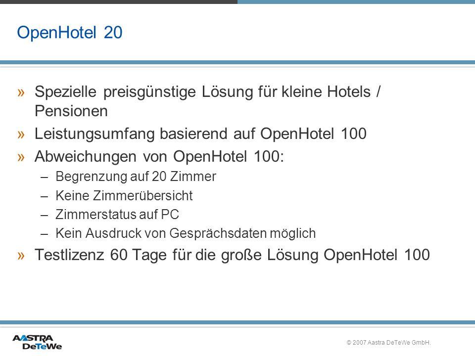 © 2007 Aastra DeTeWe GmbH. OpenHotel 20 »Spezielle preisgünstige Lösung für kleine Hotels / Pensionen »Leistungsumfang basierend auf OpenHotel 100 »Ab
