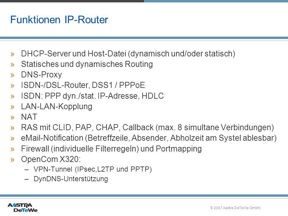 © 2007 Aastra DeTeWe GmbH. Funktionen IP-Router »DHCP-Server und Host-Datei (dynamisch und/oder statisch) »Statisches und dynamisches Routing »DNS-Pro