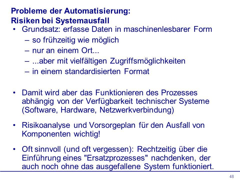 48 Probleme der Automatisierung: Risiken bei Systemausfall Grundsatz: erfasse Daten in maschinenlesbarer Form –so frühzeitig wie möglich –nur an einem
