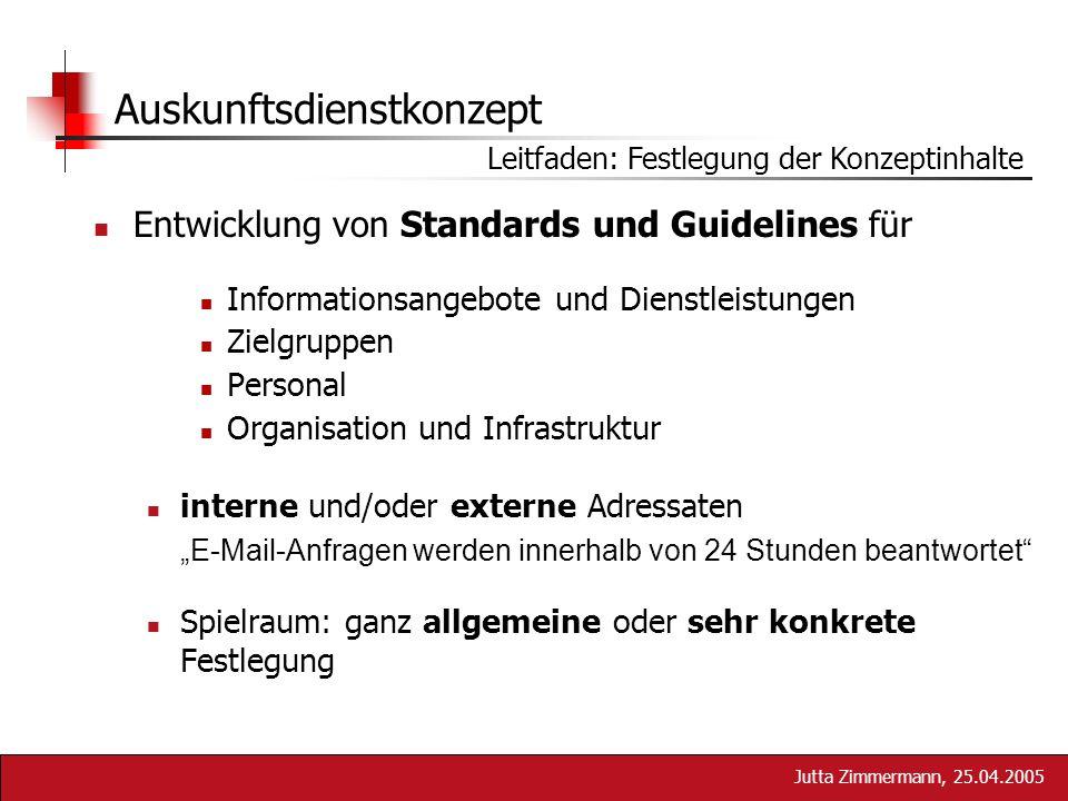 Jutta Zimmermann, 25.04.2005 Auskunftsdienstkonzept Entwicklung von Standards und Guidelines für Informationsangebote und Dienstleistungen Zielgruppen