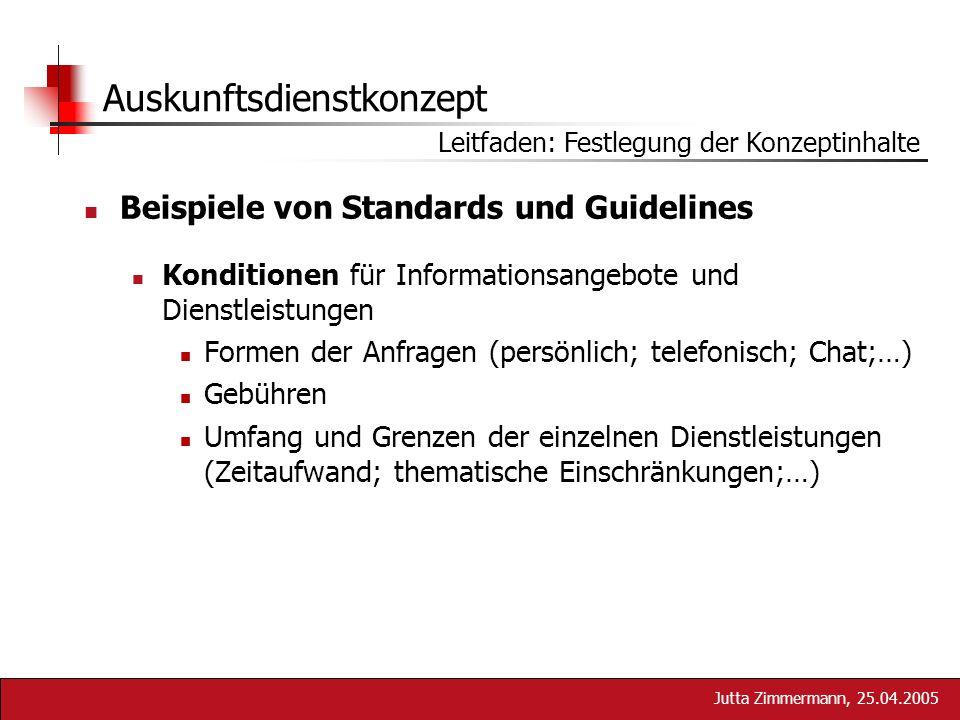 Jutta Zimmermann, 25.04.2005 Auskunftsdienstkonzept Beispiele von Standards und Guidelines Konditionen für Informationsangebote und Dienstleistungen F