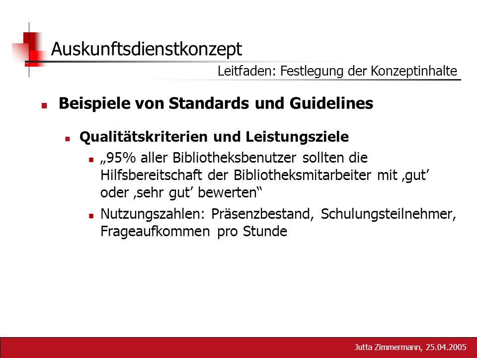Jutta Zimmermann, 25.04.2005 Auskunftsdienstkonzept Beispiele von Standards und Guidelines Qualitätskriterien und Leistungsziele 95% aller Bibliotheks