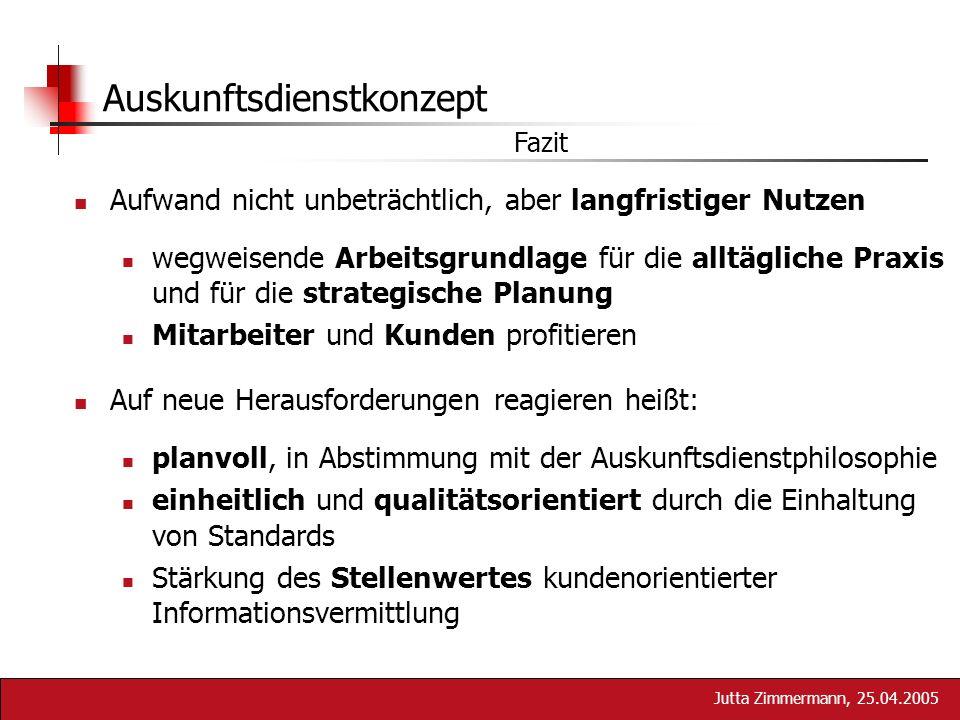Jutta Zimmermann, 25.04.2005 Auskunftsdienstkonzept Aufwand nicht unbeträchtlich, aber langfristiger Nutzen wegweisende Arbeitsgrundlage für die alltä