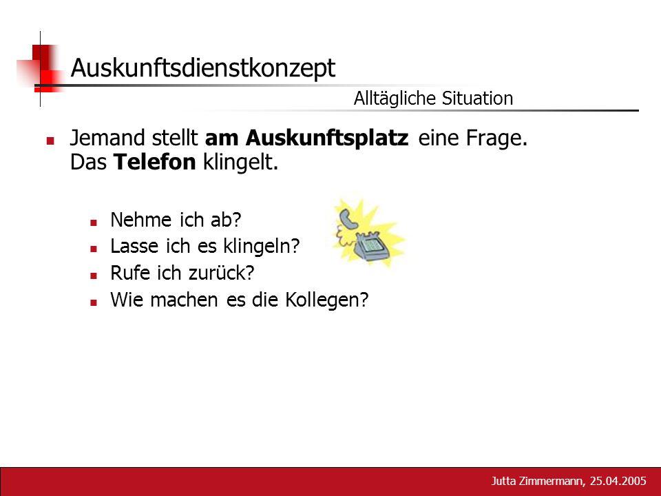 Jutta Zimmermann, 25.04.2005 Jemand stellt am Auskunftsplatz eine Frage. Das Telefon klingelt. Auskunftsdienstkonzept Alltägliche Situation Nehme ich