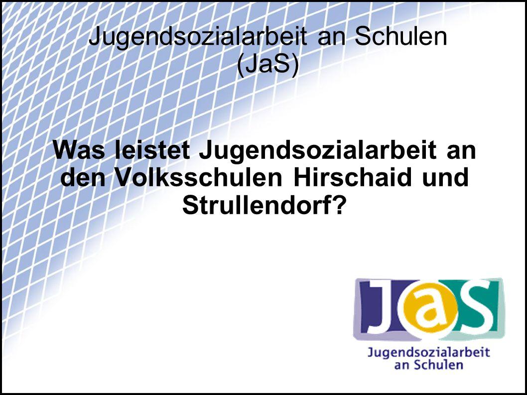 Jugendsozialarbeit an Schulen (JaS) Was leistet Jugendsozialarbeit an den Volksschulen Hirschaid und Strullendorf?