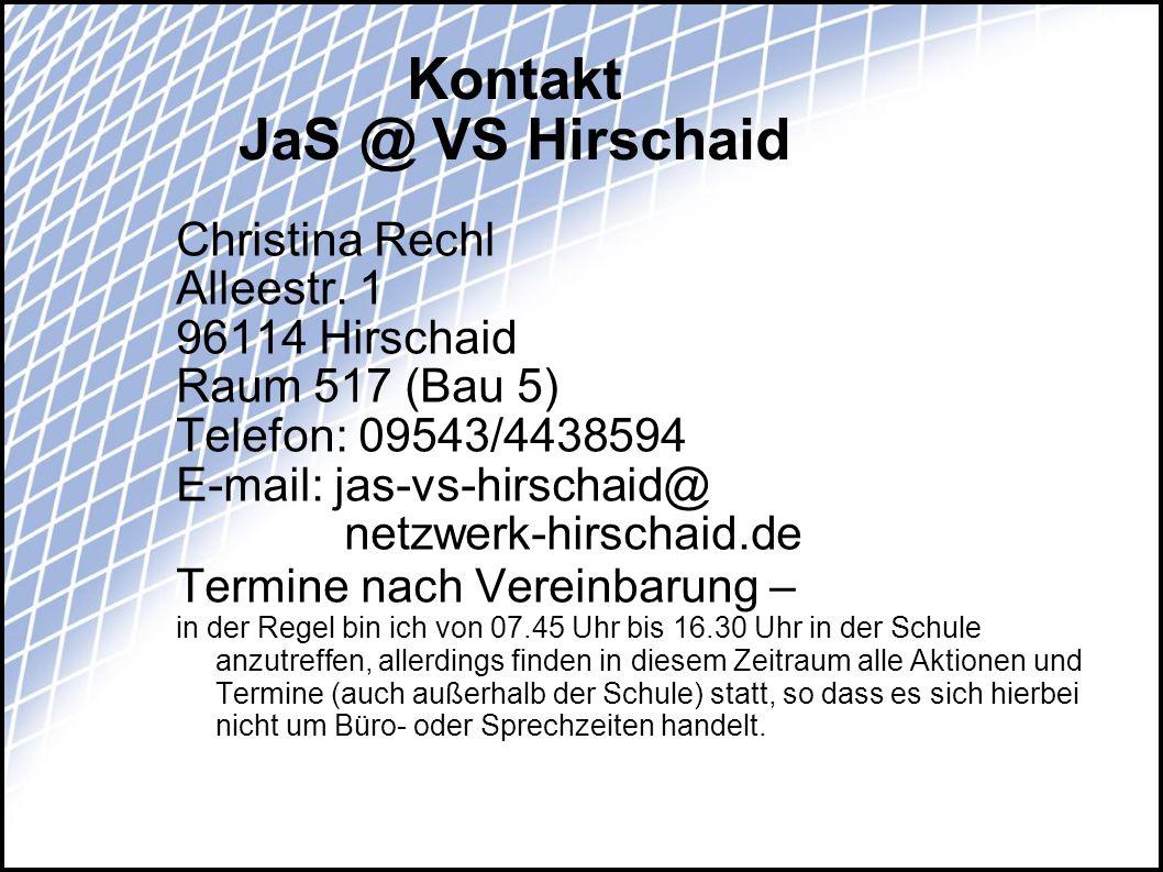 Kontakt JaS @ VS Hirschaid Christina Rechl Alleestr. 1 96114 Hirschaid Raum 517 (Bau 5) Telefon: 09543/4438594 E-mail: jas-vs-hirschaid@ netzwerk-hirs