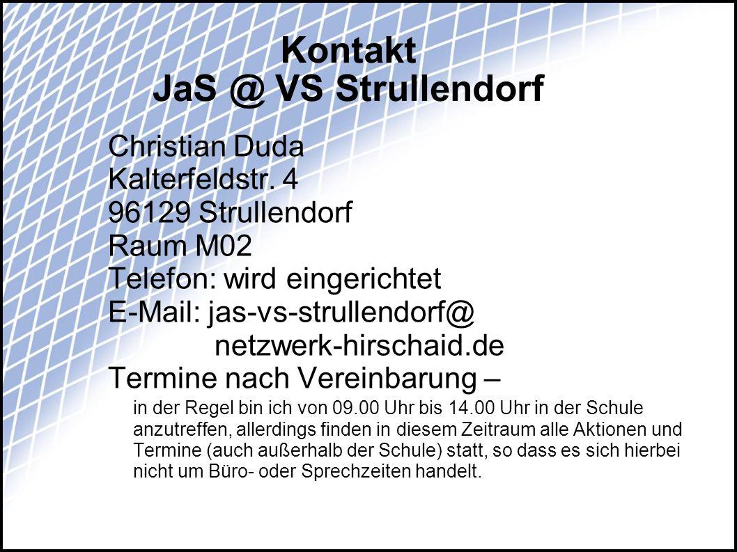 Kontakt JaS @ VS Strullendorf Christian Duda Kalterfeldstr. 4 96129 Strullendorf Raum M02 Telefon: wird eingerichtet E-Mail: jas-vs-strullendorf@ netz