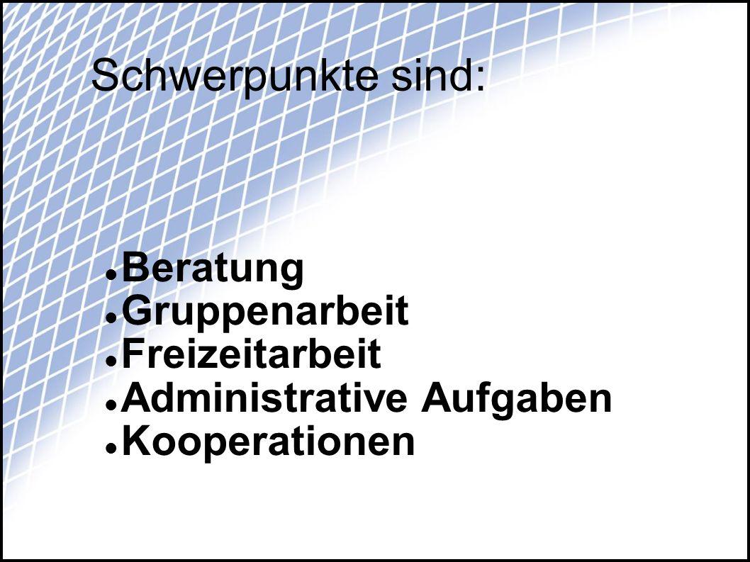 Schwerpunkte sind: Beratung Gruppenarbeit Freizeitarbeit Administrative Aufgaben Kooperationen