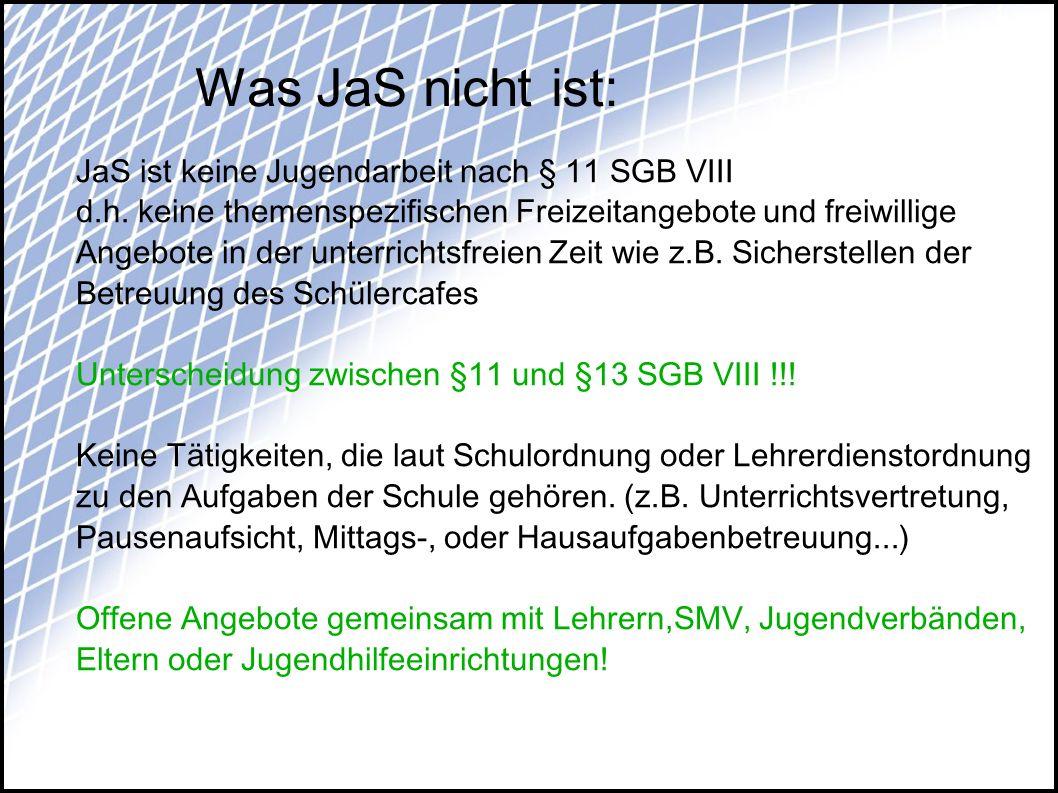 Was JaS nicht ist: JaS ist keine Jugendarbeit nach § 11 SGB VIII d.h.