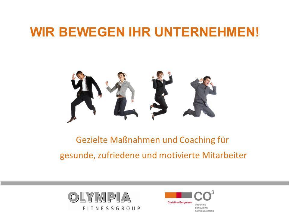 WIR BEWEGEN IHR UNTERNEHMEN! Gezielte Maßnahmen und Coaching für gesunde, zufriedene und motivierte Mitarbeiter
