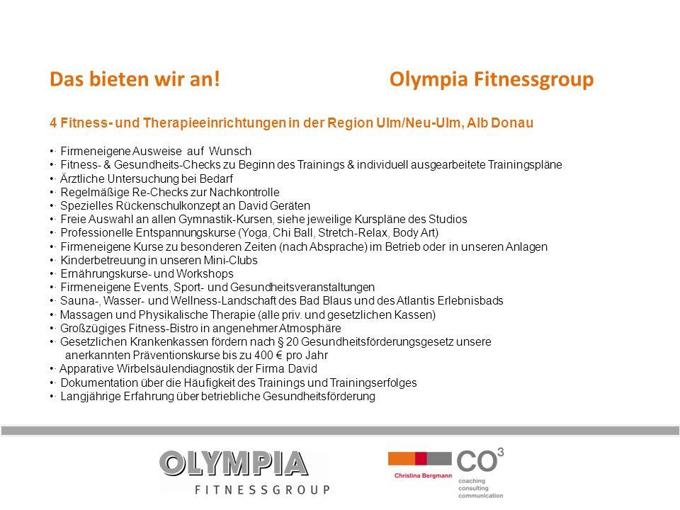 Das bieten wir an! Olympia Fitnessgroup 4 Fitness- und Therapieeinrichtungen in der Region Ulm/Neu-Ulm, Alb Donau · Firmeneigene Ausweise auf Wunsch ·