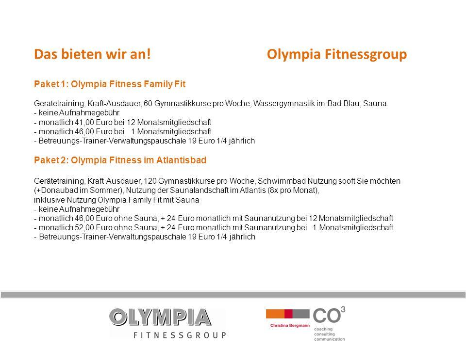 Das bieten wir an! Olympia Fitnessgroup Paket 1: Olympia Fitness Family Fit Gerätetraining, Kraft-Ausdauer, 60 Gymnastikkurse pro Woche, Wassergymnast