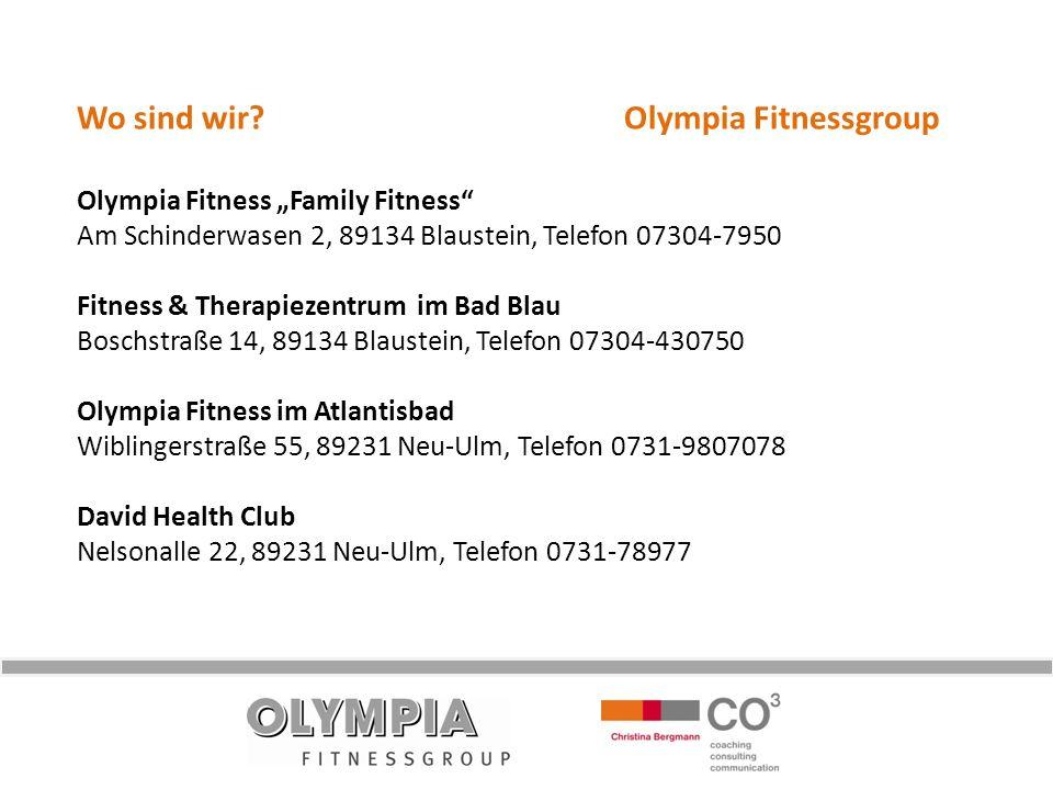 Wo sind wir? Olympia Fitnessgroup Olympia Fitness Family Fitness Am Schinderwasen 2, 89134 Blaustein, Telefon 07304-7950 Fitness & Therapiezentrum im