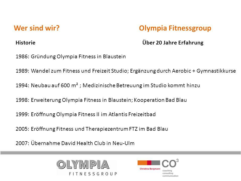 Wer sind wir? Olympia Fitnessgroup Historie Über 20 Jahre Erfahrung 1986: Gründung Olympia Fitness in Blaustein 1989: Wandel zum Fitness und Freizeit
