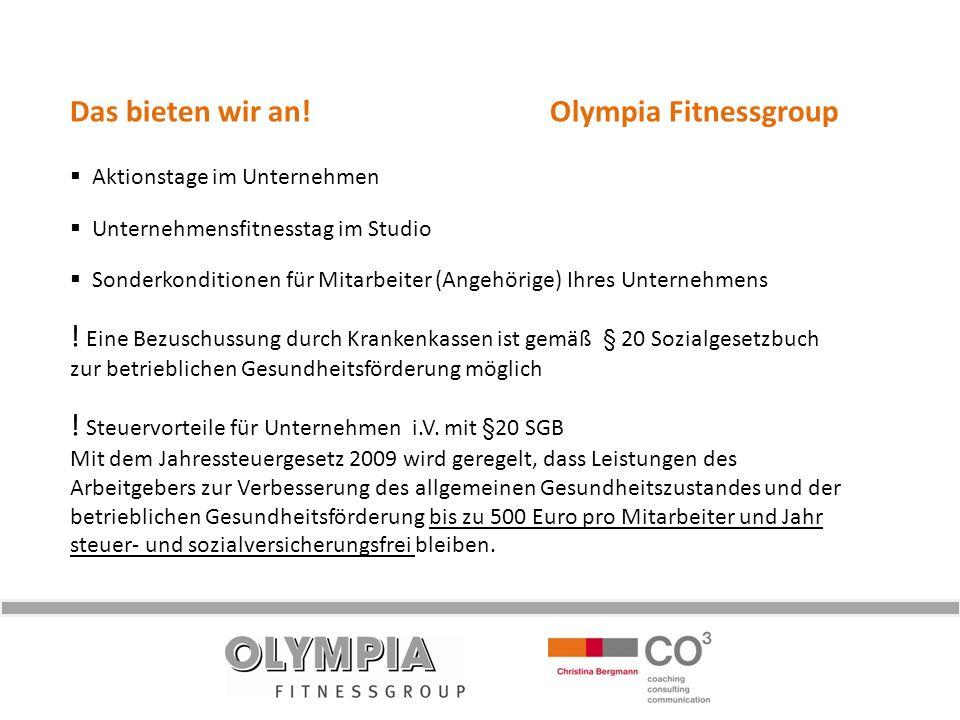 Das bieten wir an! Olympia Fitnessgroup Aktionstage im Unternehmen Unternehmensfitnesstag im Studio Sonderkonditionen für Mitarbeiter (Angehörige) Ihr